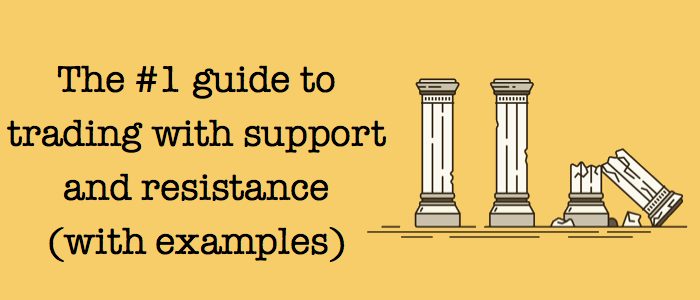 The #1 guide to trading with support and resistance (with examples)